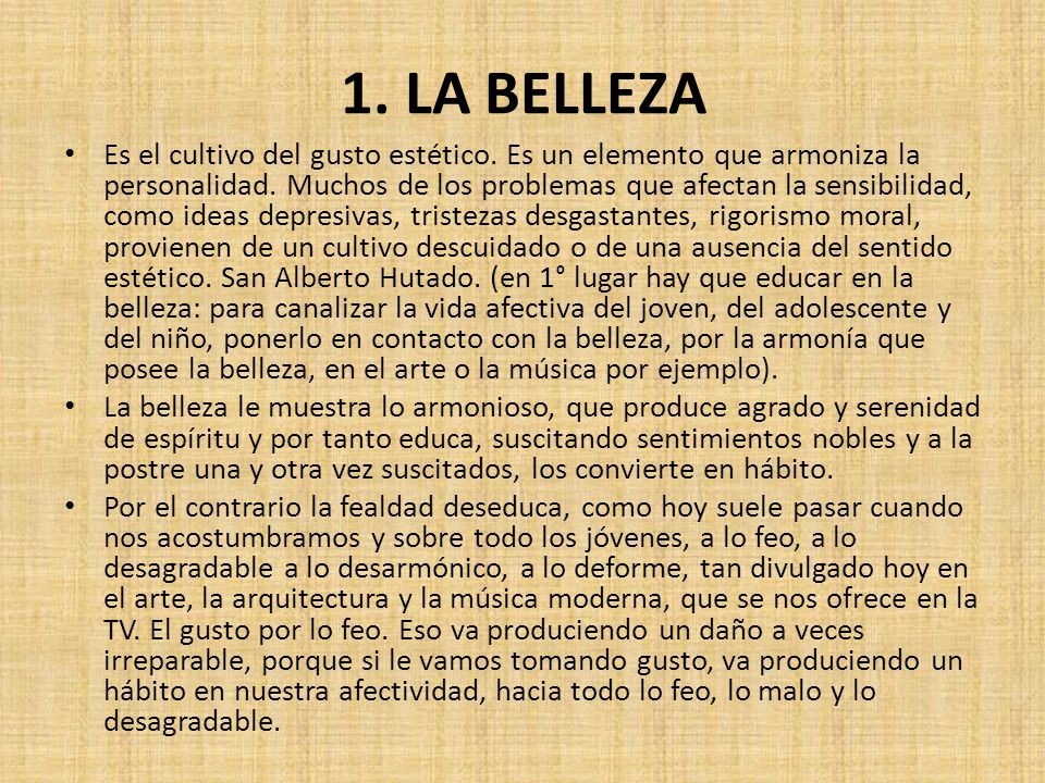 1. LA BELLEZA Es el cultivo del gusto estético. Es un elemento que armoniza la personalidad.
