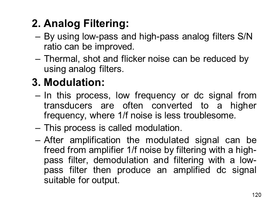 2. Analog Filtering: –By using low-pass and high-pass analog filters S/N ratio can be improved.