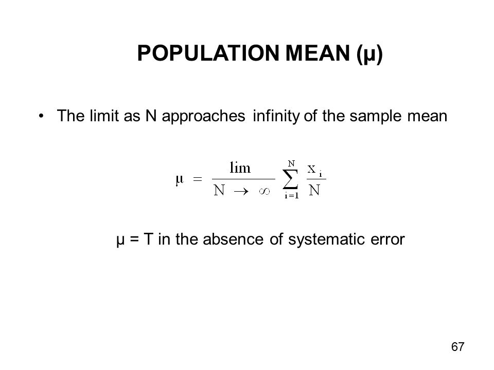 The limit as N approaches infinity of the sample mean µ = T in the absence of systematic error POPULATION MEAN (µ) 67