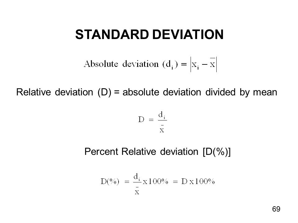 Relative deviation (D) = absolute deviation divided by mean STANDARD DEVIATION Percent Relative deviation [D(%)] 69