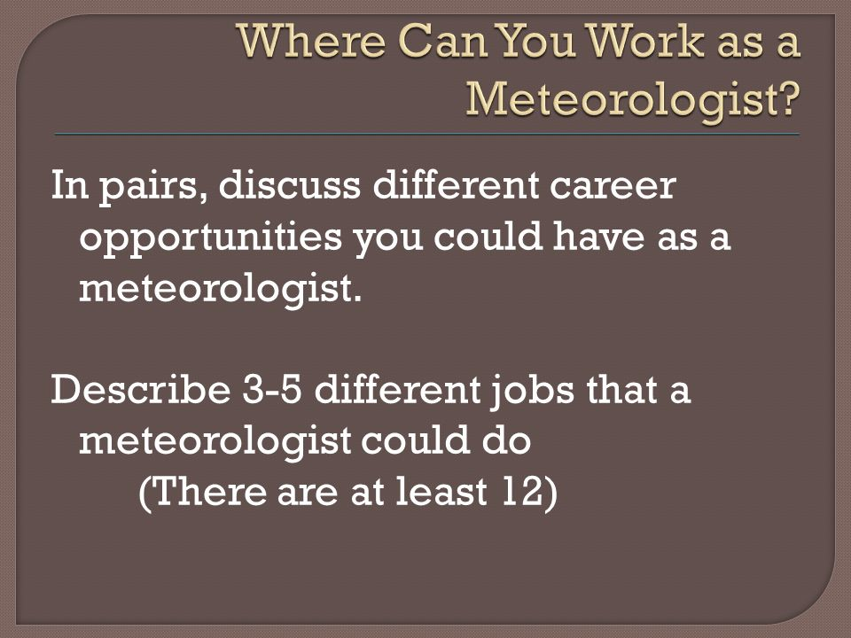 In pairs, discuss different career opportunities you could have as a meteorologist.