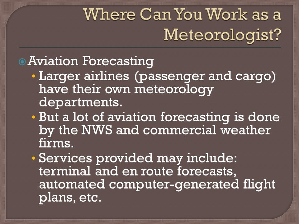  Aviation Forecasting Larger airlines (passenger and cargo) have their own meteorology departments.