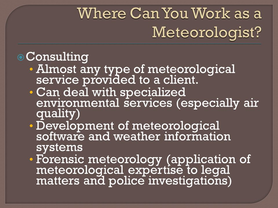  Consulting Almost any type of meteorological service provided to a client.