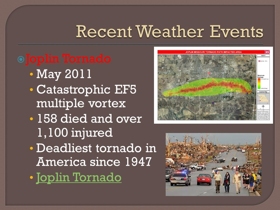  Joplin Tornado May 2011 Catastrophic EF5 multiple vortex 158 died and over 1,100 injured Deadliest tornado in America since 1947 Joplin Tornado
