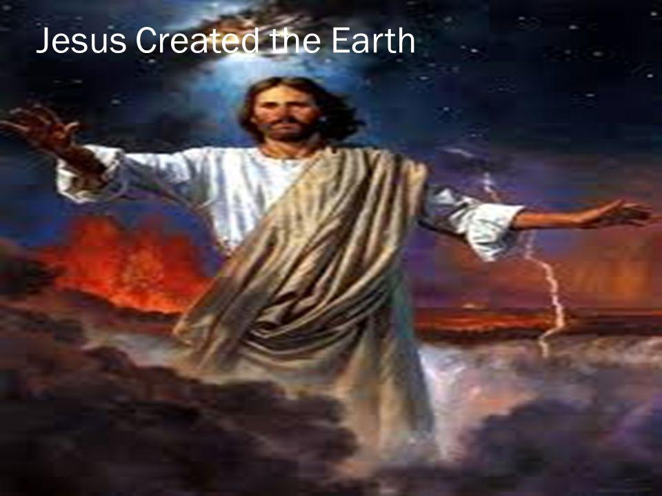 Jesus Created the Earth