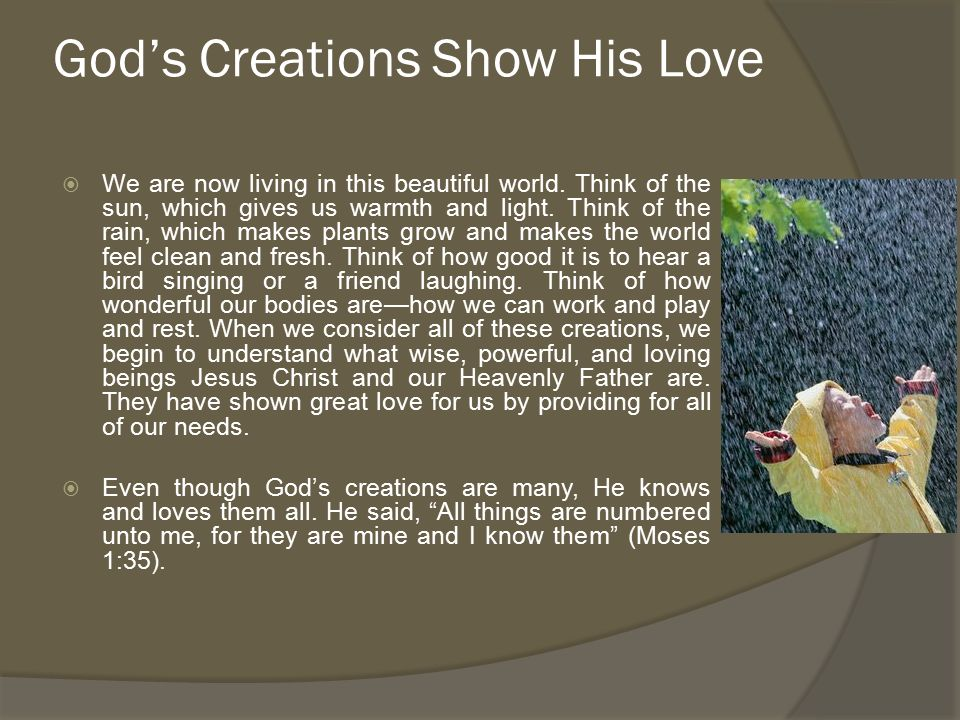 God's Creations Show His Love  We are now living in this beautiful world.