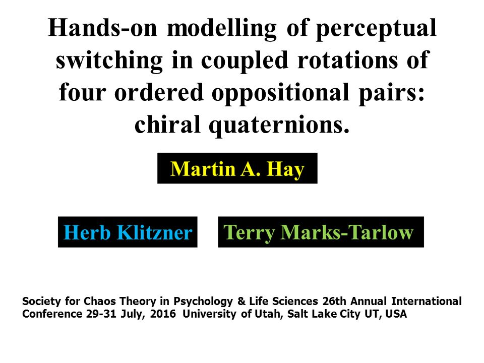 Hands-on modelling of perceptual switching in coupled rotations of four ordered oppositional pairs: chiral quaternions.
