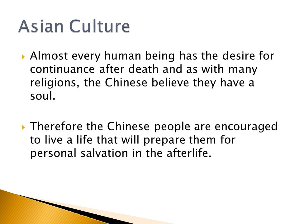  Almost every human being has the desire for continuance after death and as with many religions, the Chinese believe they have a soul.
