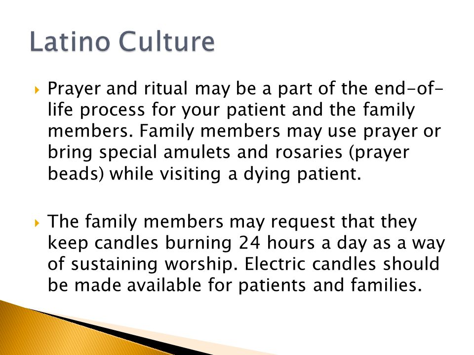  Prayer and ritual may be a part of the end-of- life process for your patient and the family members.