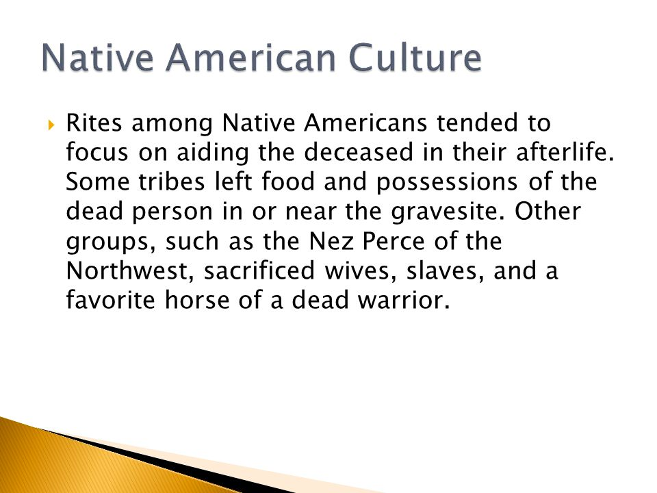 Rites among Native Americans tended to focus on aiding the deceased in their afterlife.