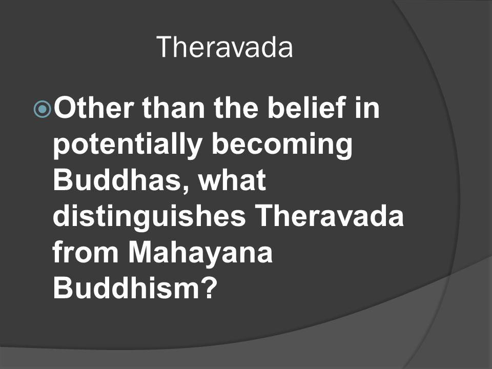 Theravada  Other than the belief in potentially becoming Buddhas, what distinguishes Theravada from Mahayana Buddhism
