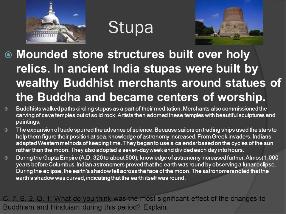 Stupa  Mounded stone structures built over holy relics.