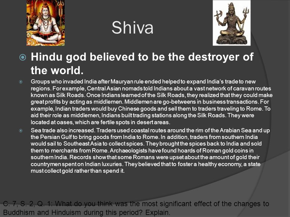 Shiva  Hindu god believed to be the destroyer of the world.
