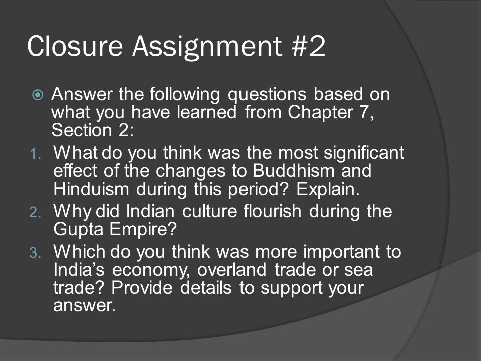 Closure Assignment #2  Answer the following questions based on what you have learned from Chapter 7, Section 2: 1.