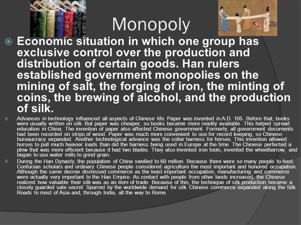 Monopoly  Economic situation in which one group has exclusive control over the production and distribution of certain goods.
