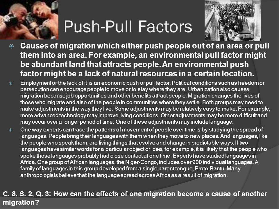 Push-Pull Factors  Causes of migration which either push people out of an area or pull them into an area.