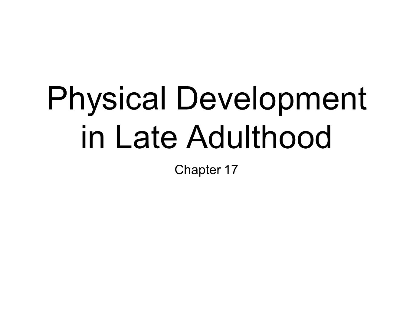 development in late adulthood essay Get started physical development in late adulthood and cognitive development in late adulthood develop a framework for viewing late adulthood one thing i think of is the large amount of variability among the young-old (65 to 84 years of age) and the oldest-old (85 years and older)and the individuals within each span of years.
