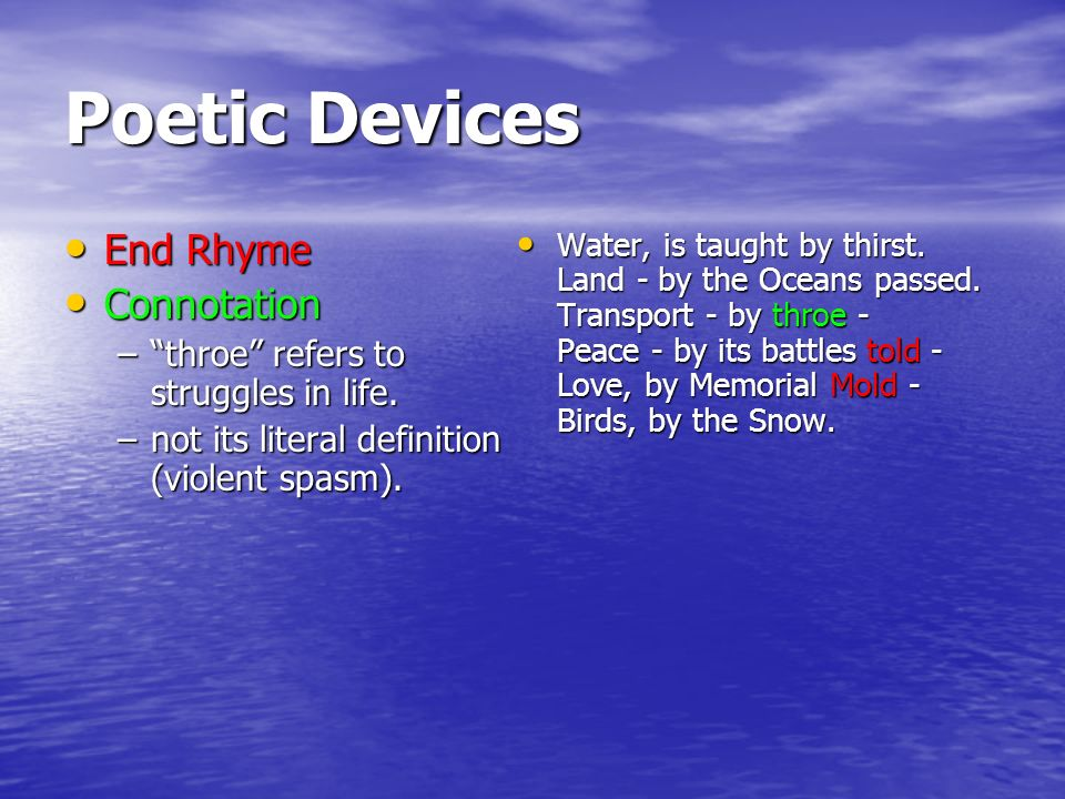 Poetic Devices End Rhyme End Rhyme Connotation Connotation – throe refers to struggles in life.