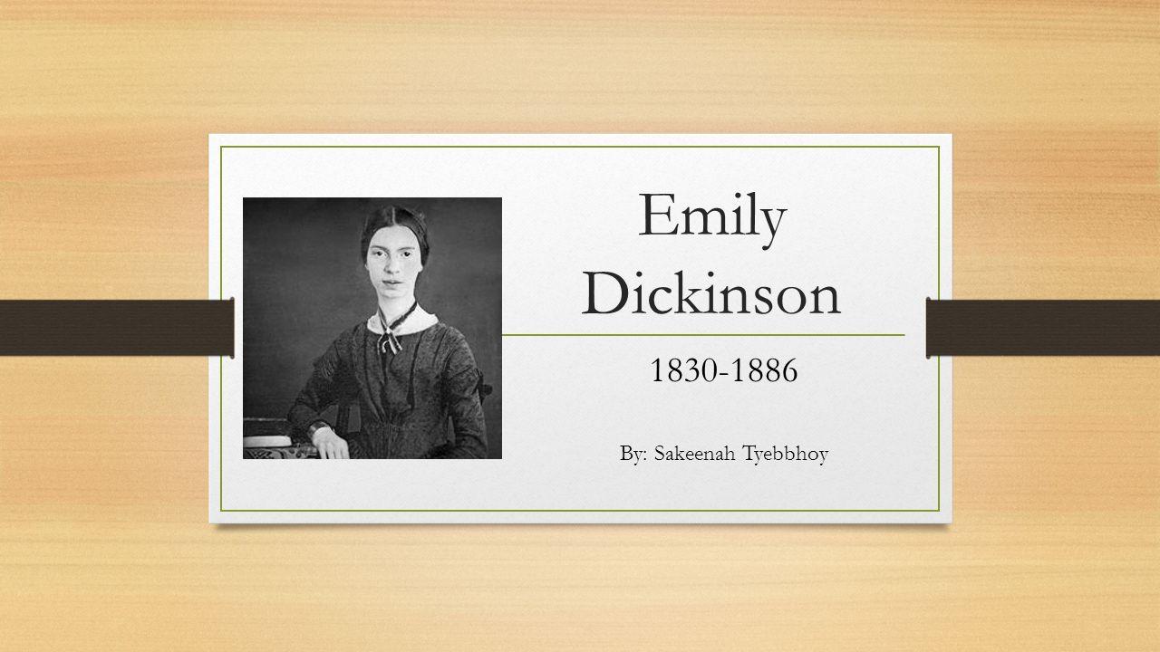 Emily Dickinson 1830-1886 By: Sakeenah Tyebbhoy