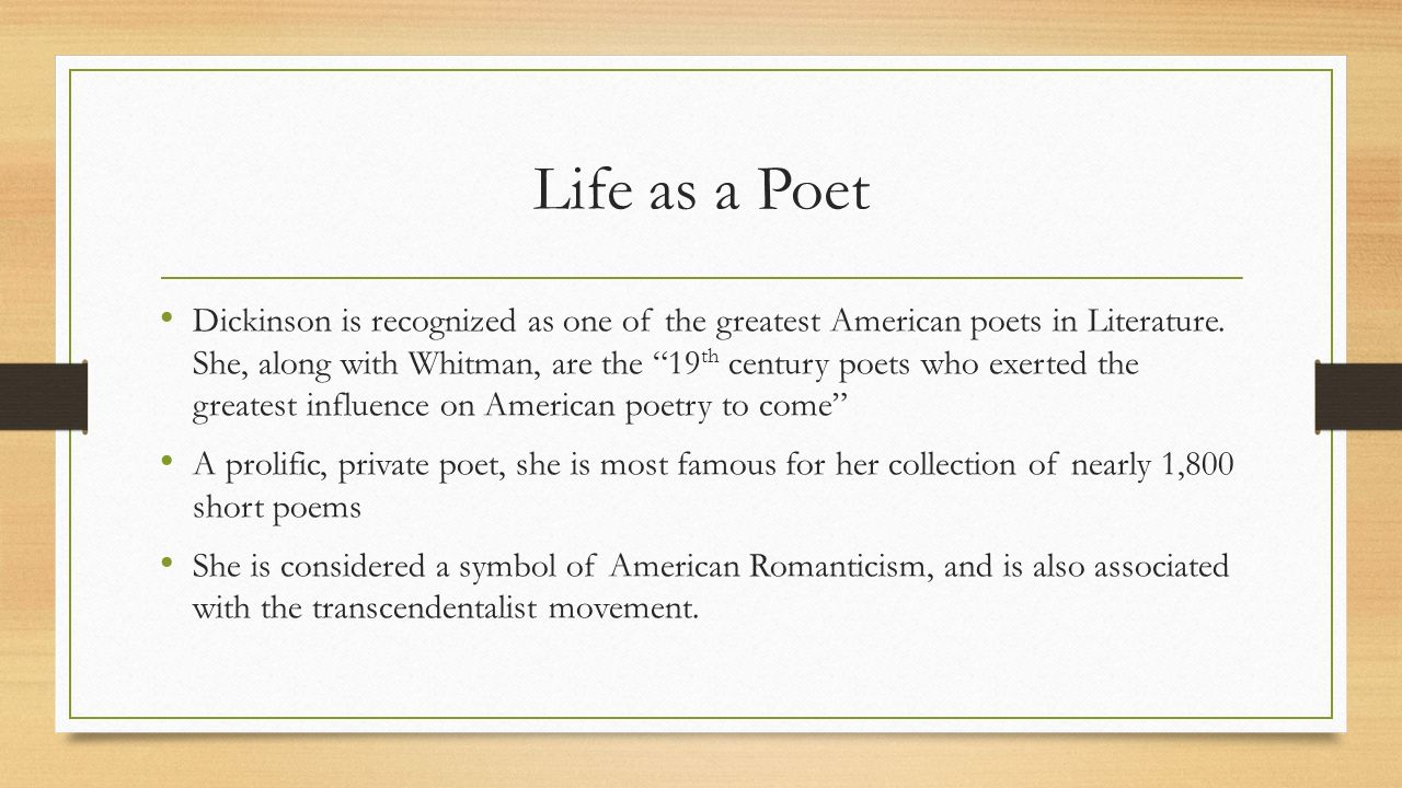 Life as a Poet Dickinson is recognized as one of the greatest American poets in Literature.