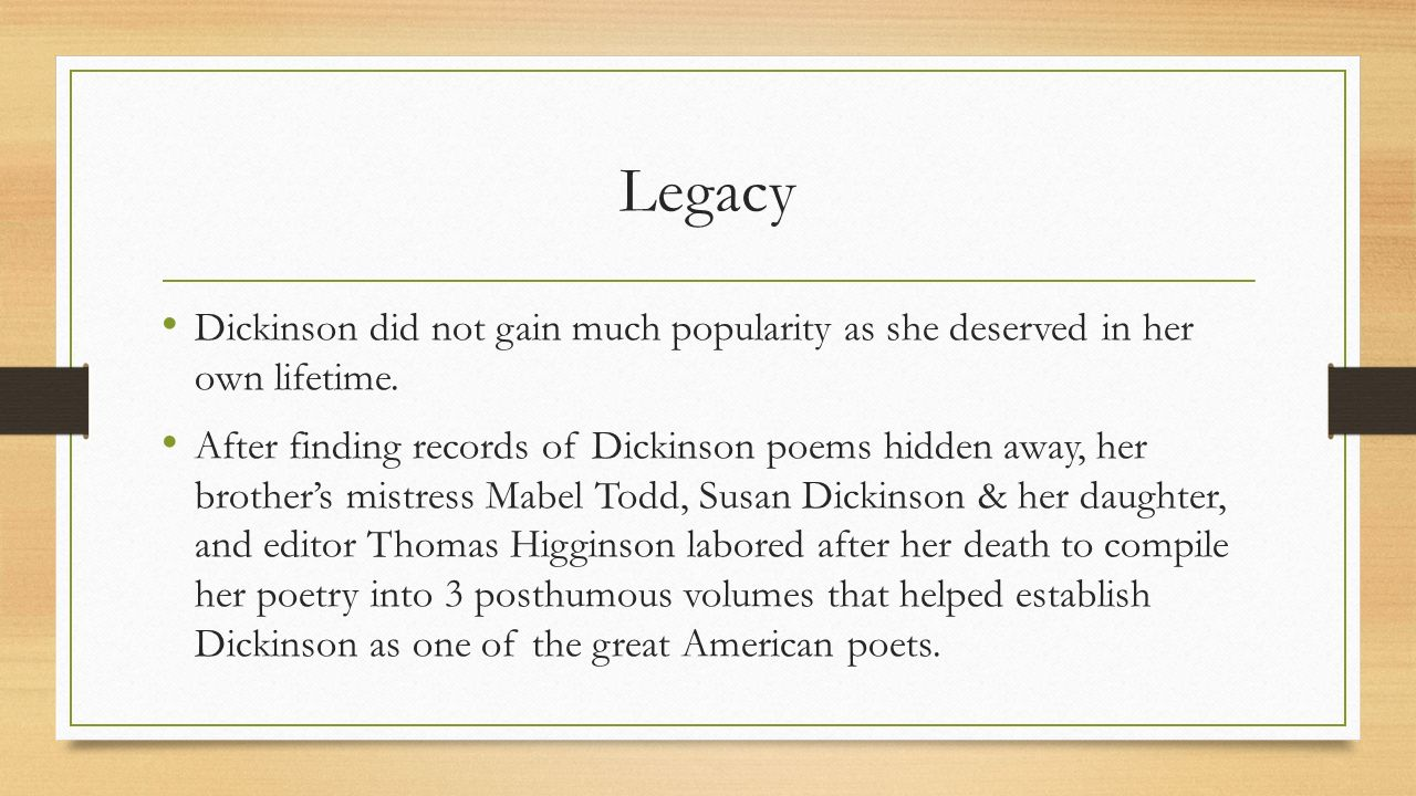 Legacy Dickinson did not gain much popularity as she deserved in her own lifetime.
