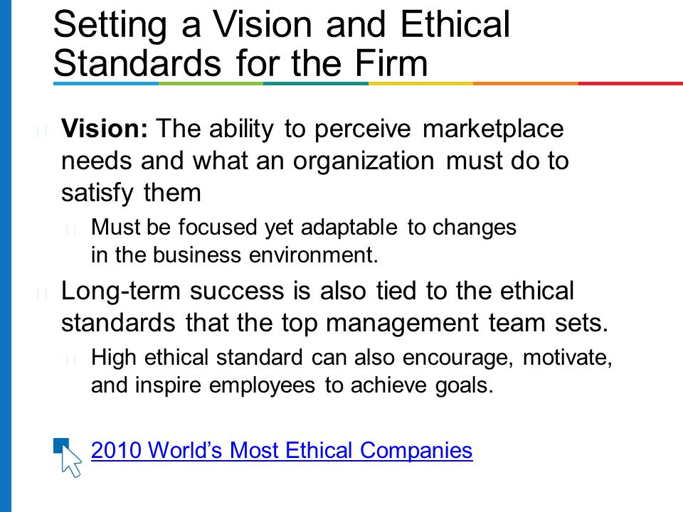 Vision: The ability to perceive marketplace needs and what an organization must do to satisfy them Must be focused yet adaptable to changes in the business environment.
