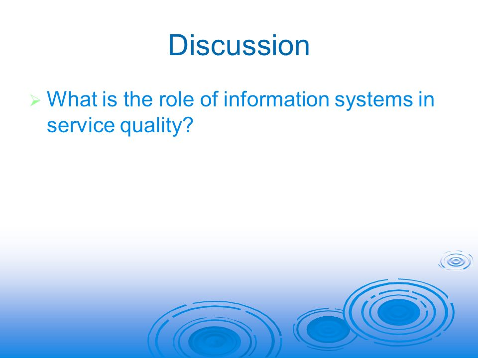 Discussion         What is the role of information systems in service quality