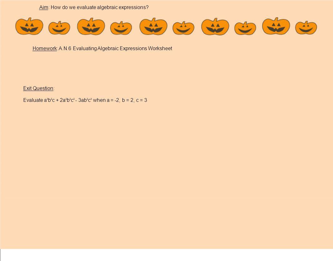 Aim How do we evaluate algebraic expressions Do Now Evaluate 1 – Evaluate Algebraic Expressions Worksheet