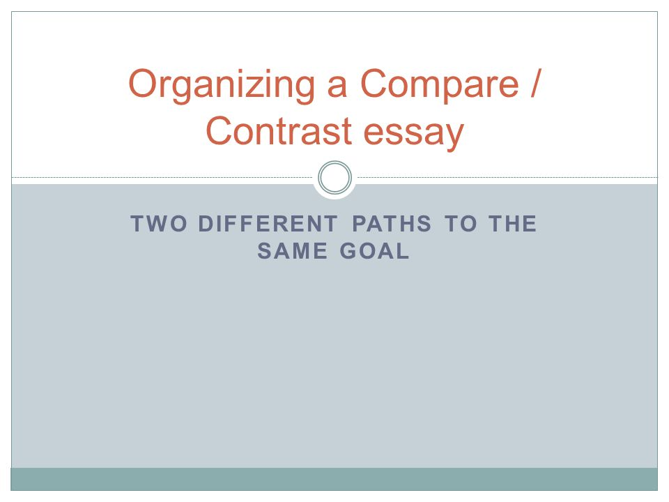 two different paths to the same goal organizing a compare  1 two different paths to the same goal organizing a compare contrast essay