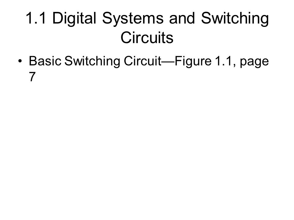 1.1 Digital Systems and Switching Circuits Basic Switching Circuit—Figure 1.1, page 7
