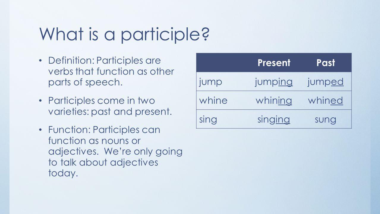 Participles And Participial Phrases. What is a participle ...