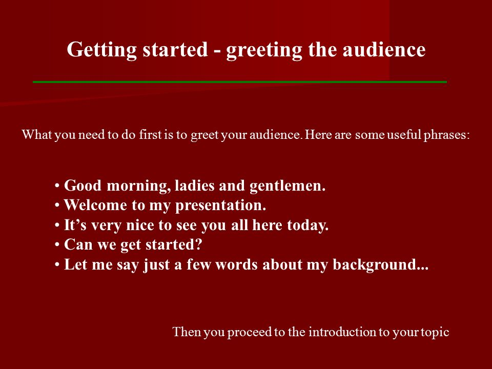how to make an effective presentation this is the basic structure  getting started greeting the audience good morning ladies and gentlemen