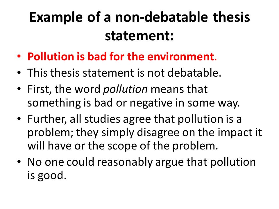 Argumentative Essay Thesis The Thesis Statement Or Main Claim  Example Of A Nondebatable Thesis Statement Pollution Is Bad For The  Environment