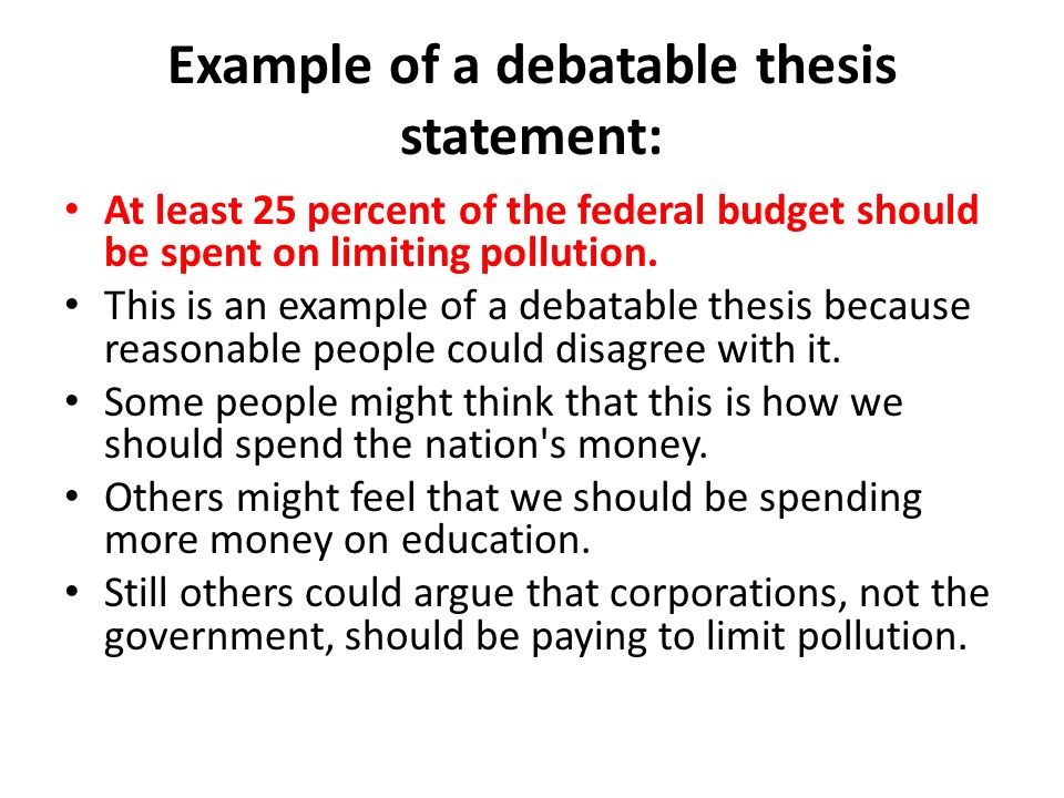 Argumentative Essay Thesis The Thesis Statement Or Main Claim  Example Of A Debatable Thesis Statement At Least  Percent Of The Federal  Budget Should