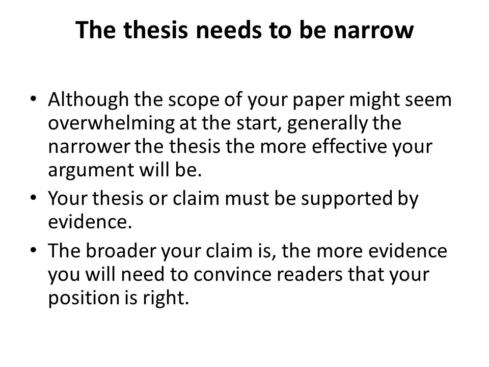 The Thesis Needs To Be Narrow Although The Scope Of Your Paper Might Seem  Overwhelming At
