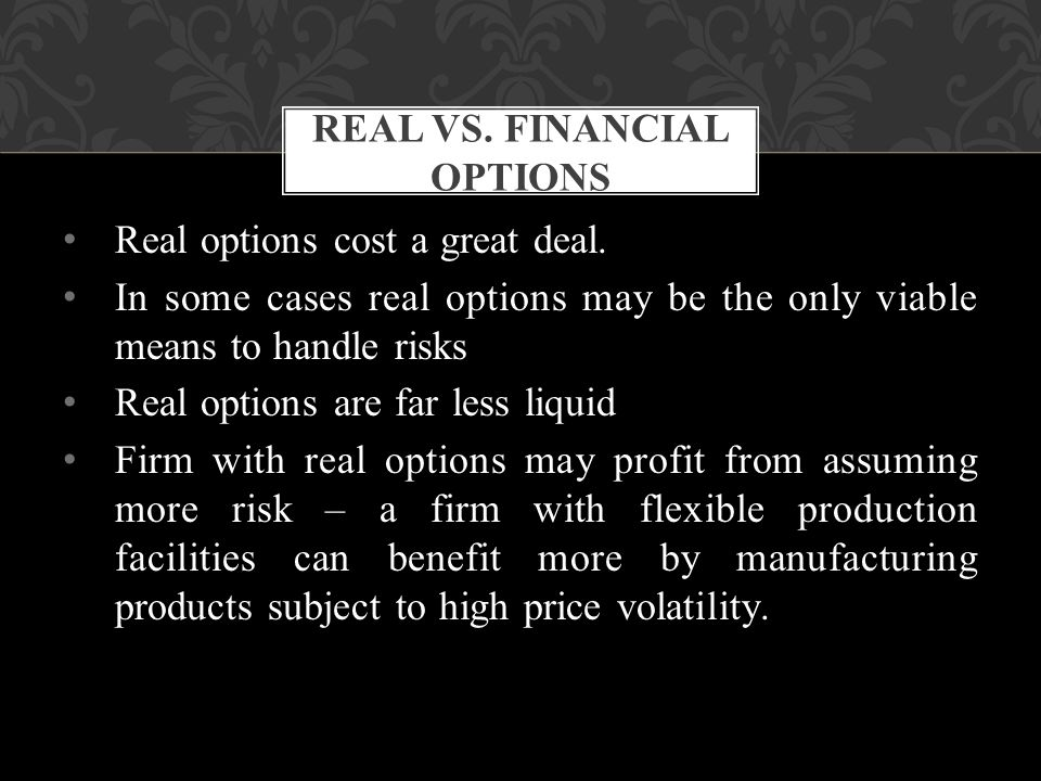Real options cost a great deal.
