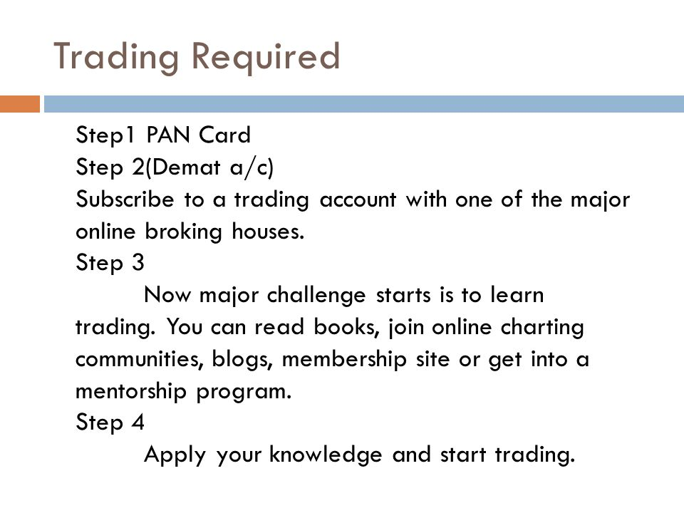 Step1 PAN Card Step 2(Demat a/c) Subscribe to a trading account with one of the major online broking houses.