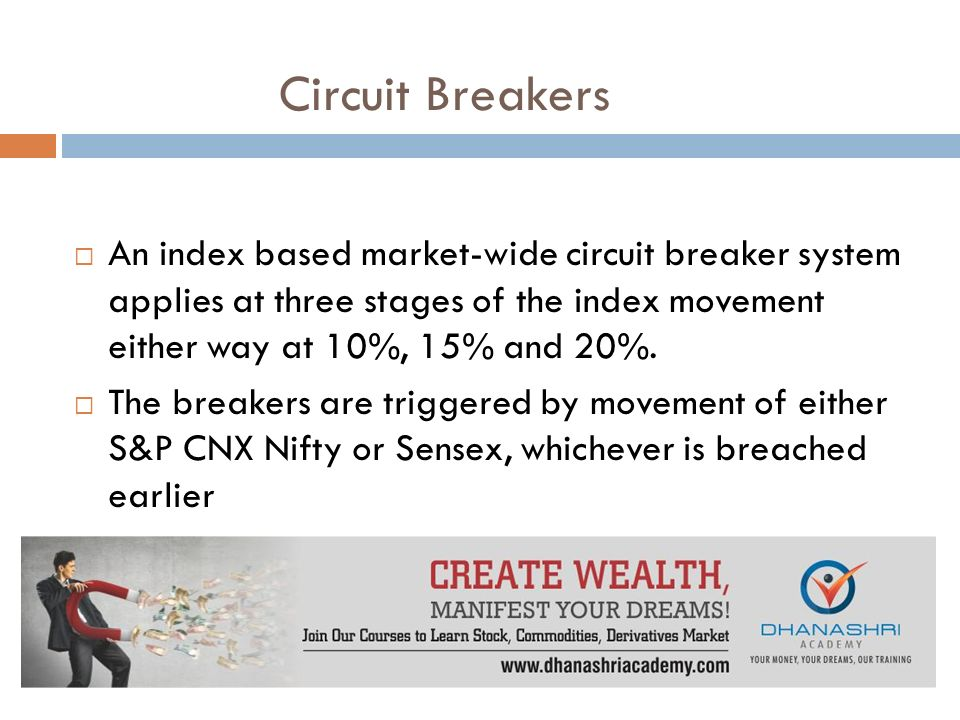 Circuit Breakers  An index based market-wide circuit breaker system applies at three stages of the index movement either way at 10%, 15% and 20%.