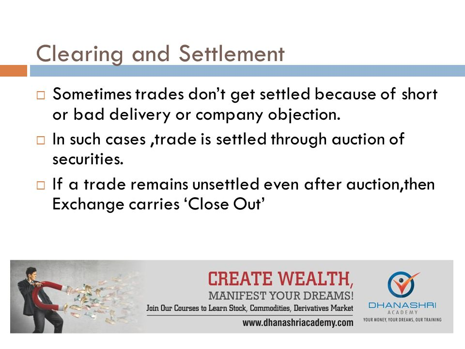 Clearing and Settlement  Sometimes trades don't get settled because of short or bad delivery or company objection.