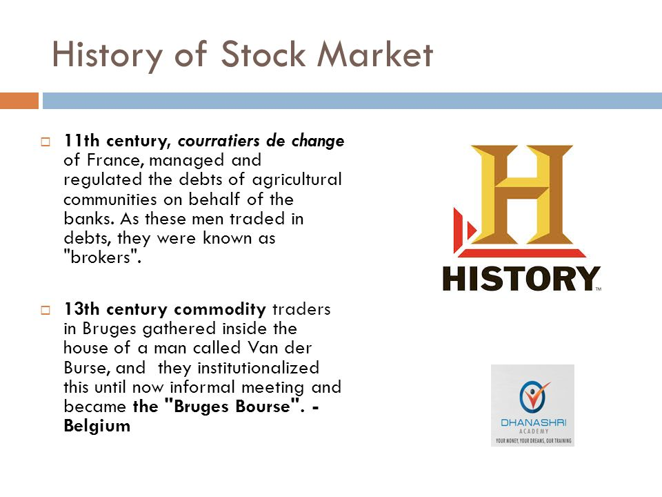 History of Stock Market  11th century, courratiers de change of France, managed and regulated the debts of agricultural communities on behalf of the banks.