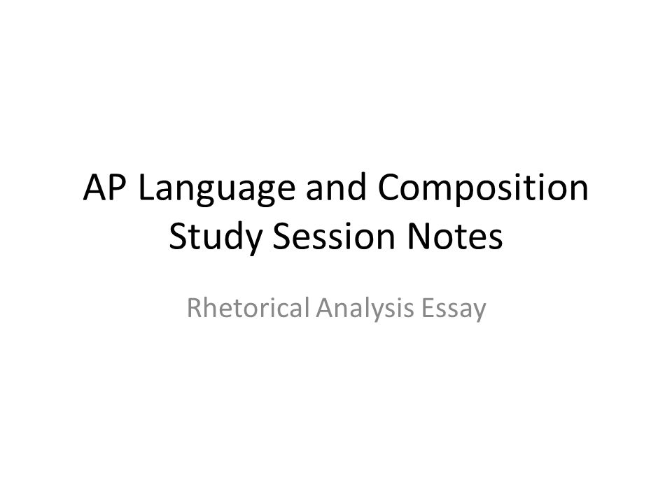 ap language and composition rhetorical essays D:\my documents\orlando teacher docs\ap lang and comp\2 close reading the art and craft of analysis how to write: ap rhetorical analysis paragraphs and essays things you must know in order to accurately analyze a text:.
