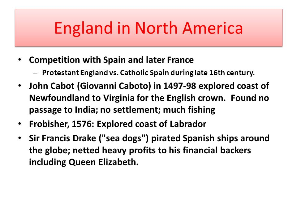 England in North America Competition with Spain and later France – Protestant England vs.