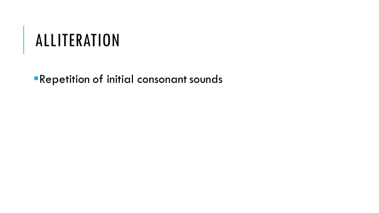 ALLITERATION  Repetition of initial consonant sounds