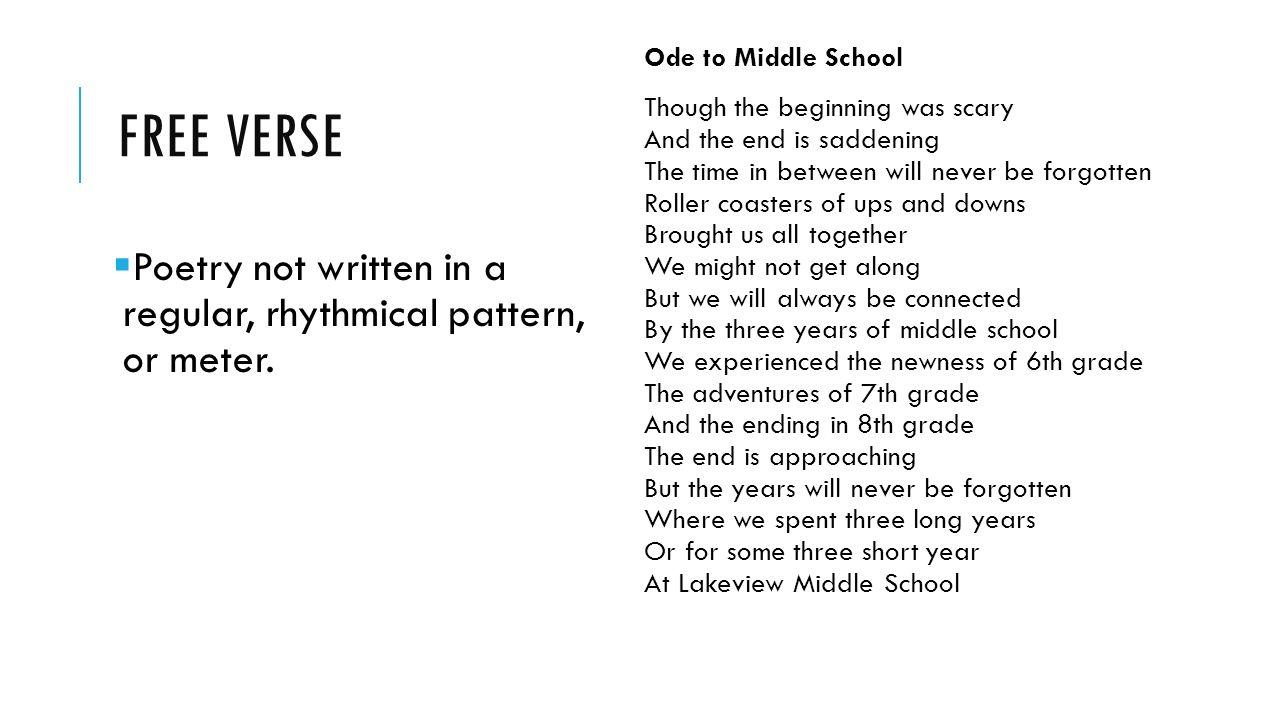 FREE VERSE  Poetry not written in a regular, rhythmical pattern, or meter.