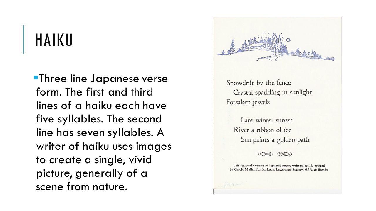 HAIKU  Three line Japanese verse form.