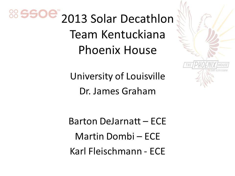 2013 Solar Decathlon Team Kentuckiana Phoenix House University of Louisville Dr.