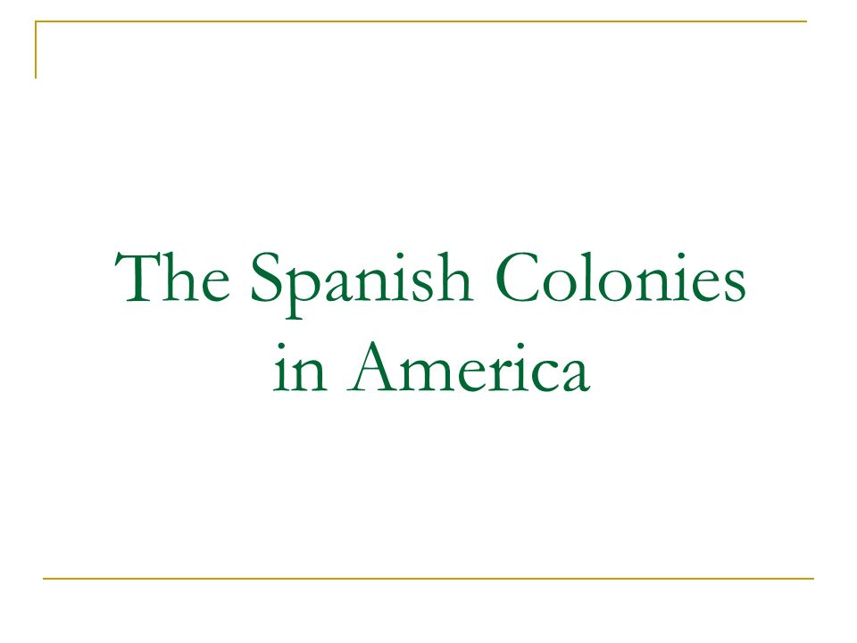 The Spanish Colonies in America