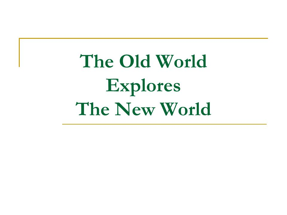 The Old World Explores The New World