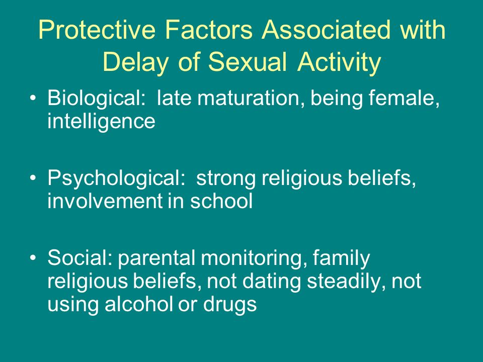 Protective Factors Associated with Delay of Sexual Activity Biological: late maturation, being female, intelligence Psychological: strong religious be