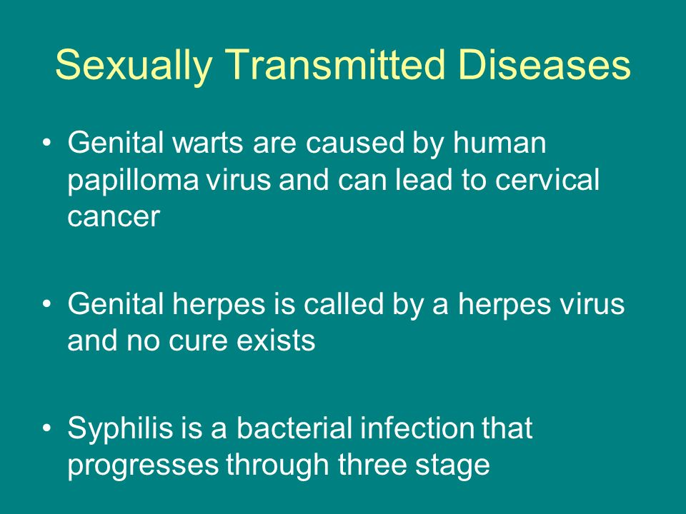 Sexually Transmitted Diseases Genital warts are caused by human papilloma virus and can lead to cervical cancer Genital herpes is called by a herpes v